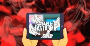 Las tablets fantasma